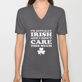I'm Actually Irish And Dont Care Much St Patricks Unisex V-Neck