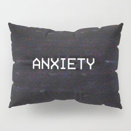 ANXIETY Pillow Sham