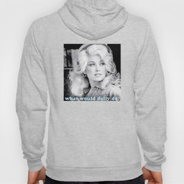 what would dolly do? Hoody