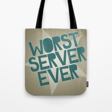 Worst Server Ever Tote Bag