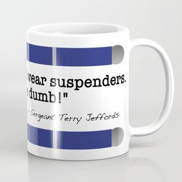 Everyone should wear suspenders. Belts are dumb! Coffee Mug