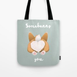 Somebunny loves you / Corgi Butt Tote Bag