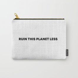 RUIN THIS PLANET LESS (bold font) Carry-All Pouch
