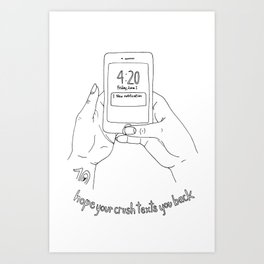 Hope your crush texts you back Art Print