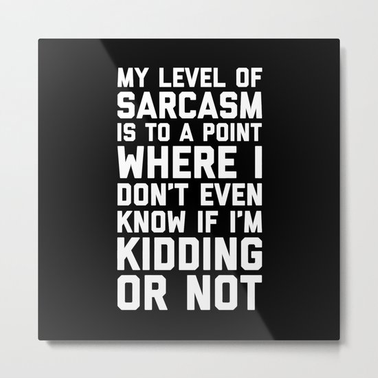 Level Of Sarcasm Funny Quote Metal Print