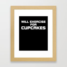 Will exercise for cupcakes gym clever quotes funny t-shirt Framed Art Print