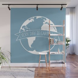 Every Day is Earth Day - white Wall Mural