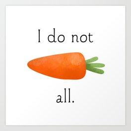 I Do Not Carrot All Art Print