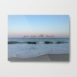 you are still loved Metal Print