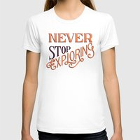 never stop exploring T-shirts featuring Never Stop Exploring by jtimm