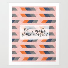 Let's make some magic! Art Print