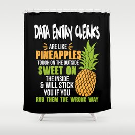 Data Entry Clerks Are Like Pineapples. Tough On The Outside Sweet On The Inside Shower Curtain