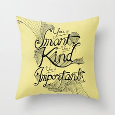 Smart. Kind. Important. (yellow) Throw Pillow
