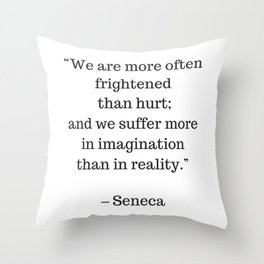 STOIC philosophy quotes - SENECA - We are more often frightened than hurt Throw Pillow