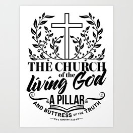 Christian print. The church of the living God a pillar and buttress of the truth. Art Print