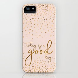 Text Art TODAY IS A GOOD DAY | glittering rose gold iPhone Case