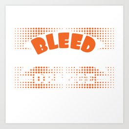 Color Orange lover? Here's A Nice T-shirt Design That'll Suit You I Bleed Orange and Booze T-shirt Art Print