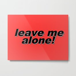 leave me alone! Metal Print