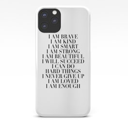 I Am Brave I Am Kind I Am Smart I Am Strong I Am Beautiful I Will Succeed I Can Do Hard Things I Never Give Up I Am Loved I Am Enough iPhone Case