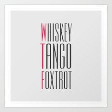 whiskey tango foxtrot Art Print
