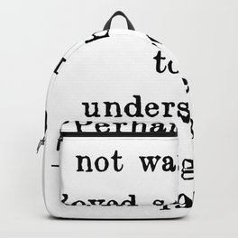 Perhaps one did not want to be loved so much as to be understood | George Orwell Shirt Backpack