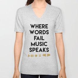WHERE WORDS FAIL MUSIC SPEAKS - music quote Unisex V-Neck