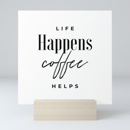Life Happens Coffee Helps Mini Art Print