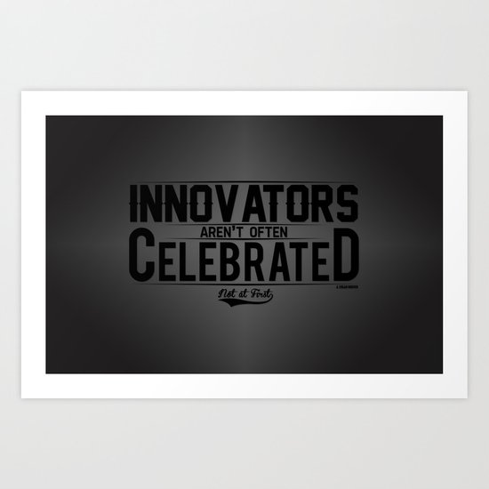 Innovators arent always Celebrated not at first Art Print