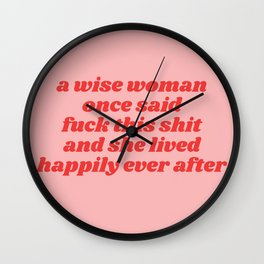 a wise woman once said fuck this shit Wall Clock