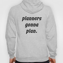 planners gonna plan. Hoody