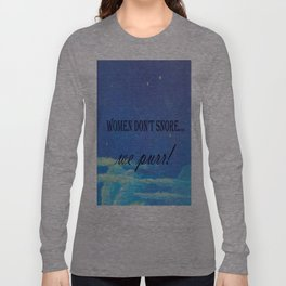 Women Don't Snore....we Purr! Long Sleeve T-shirt