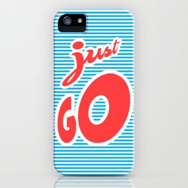 Just Go, typography poster, motivational poster, iPhone Case