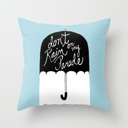 Don't Rain on My Parade Throw Pillow