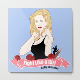 Fight Like a Girl: Buffy Summers Metal Print
