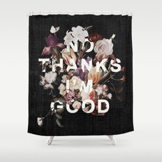 No Thanks I'm Good Shower Curtain
