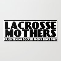 lacrosse Canvas Prints featuring Lacrosse Mothers by YouGotThat.com