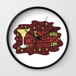 All I need are margaritas and mistletoe Wall Clock