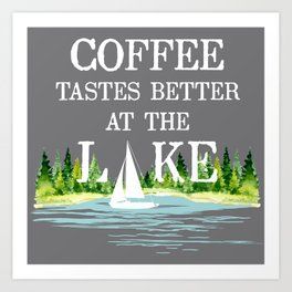 Coffee Tastes Better at the Lake Art Print