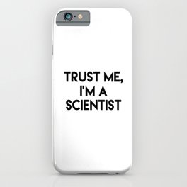 Trust me I'm a scientist iPhone Case