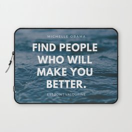 Michelle Obama Quote | Find People Who Will Make You Better Laptop Sleeve