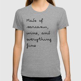 Made of sarcasm, wine, and everything fine T-shirt