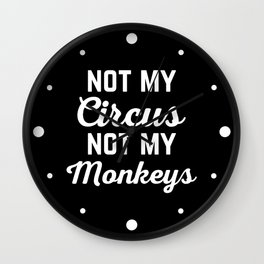 Not My Circus Funny Quote Wall Clock