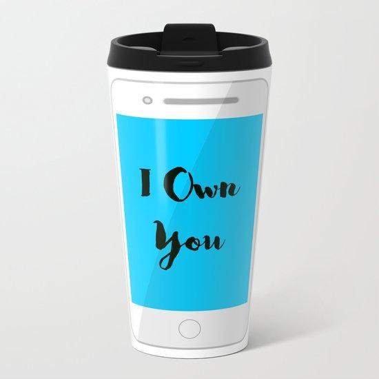 I Own You Metal Travel Mug