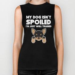 My Dog Isn't Spoiled I'm Well Trained Chihuahua Biker Tank