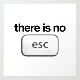 There Is No Escape Art Print