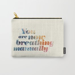 You are now breathing manually Carry-All Pouch