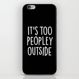 It's too peopley outside iPhone Skin