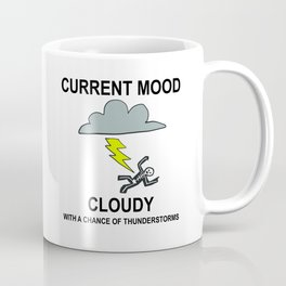 Current Mood: Cloudy with a chance of thunderstorms Coffee Mug