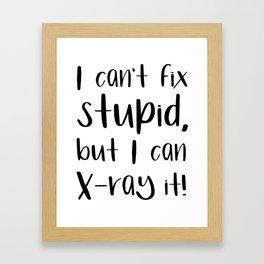 I can't fix stupid, but I can X-ray it! radiologist Framed Art Print