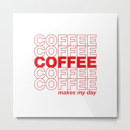 Coffee makes my day Metal Print